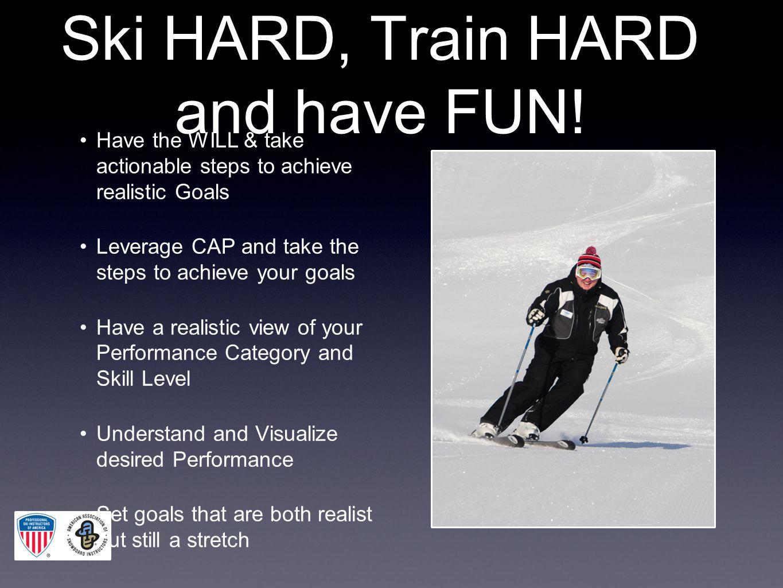 Ski HARD, Train HARD and have FUN.