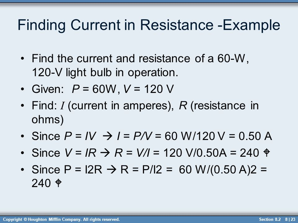 Copyright © Houghton Mifflin Company. All rights reserved.8 | 23 Finding Current in Resistance -Example Find the current and resistance of a 60-W, 120