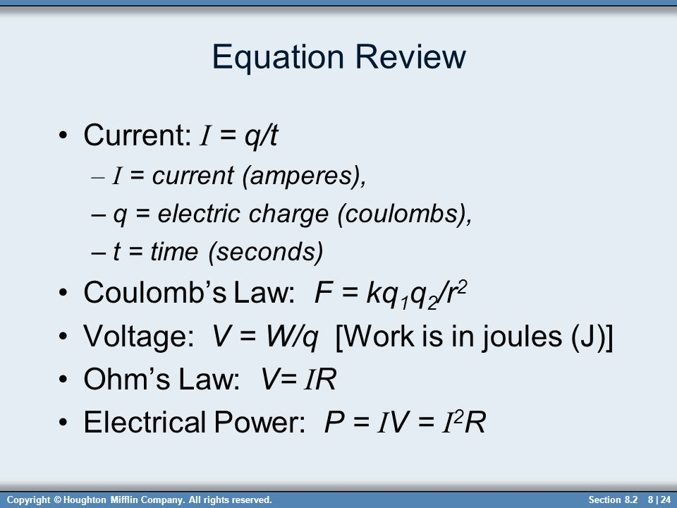 Copyright © Houghton Mifflin Company. All rights reserved.8 | 24 Equation Review Current: I = q/t –I = current (amperes), –q = electric charge (coulom