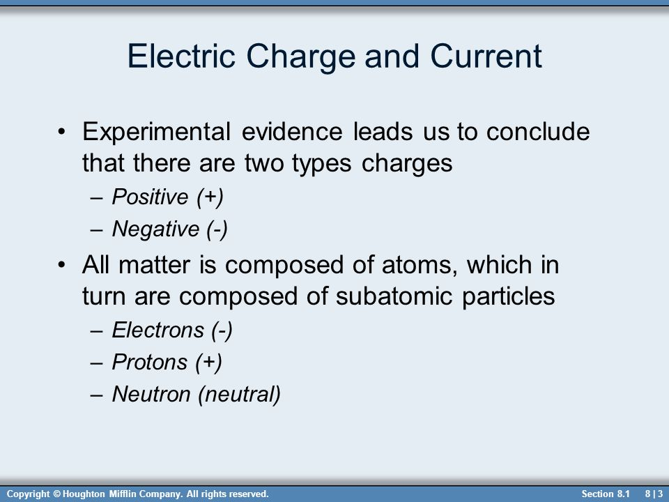 Copyright © Houghton Mifflin Company. All rights reserved.8 | 3 Electric Charge and Current Experimental evidence leads us to conclude that there are