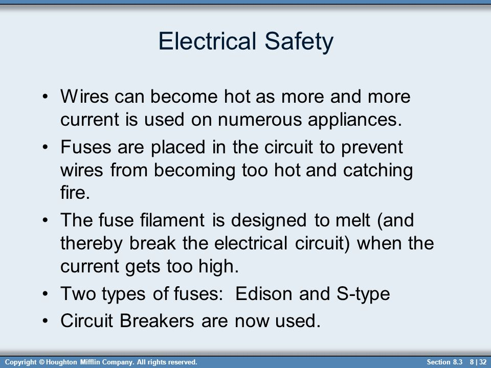 Copyright © Houghton Mifflin Company. All rights reserved.8 | 32 Electrical Safety Wires can become hot as more and more current is used on numerous a