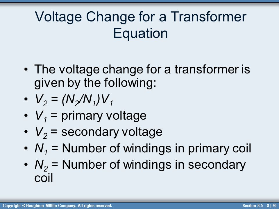 Copyright © Houghton Mifflin Company. All rights reserved.8 | 70 Voltage Change for a Transformer Equation The voltage change for a transformer is giv