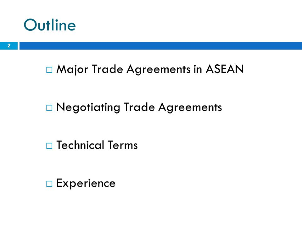 Outline  Major Trade Agreements in ASEAN  Negotiating Trade Agreements  Technical Terms  Experience 2