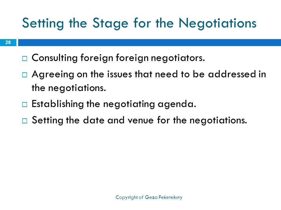 Setting the Stage for the Negotiations  Consulting foreign foreign negotiators.  Agreeing on the issues that need to be addressed in the negotiation