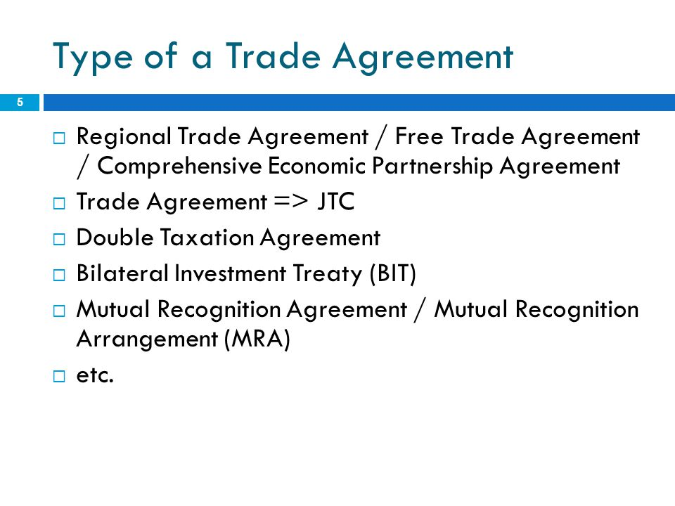 Type of a Trade Agreement 5  Regional Trade Agreement / Free Trade Agreement / Comprehensive Economic Partnership Agreement  Trade Agreement => JTC