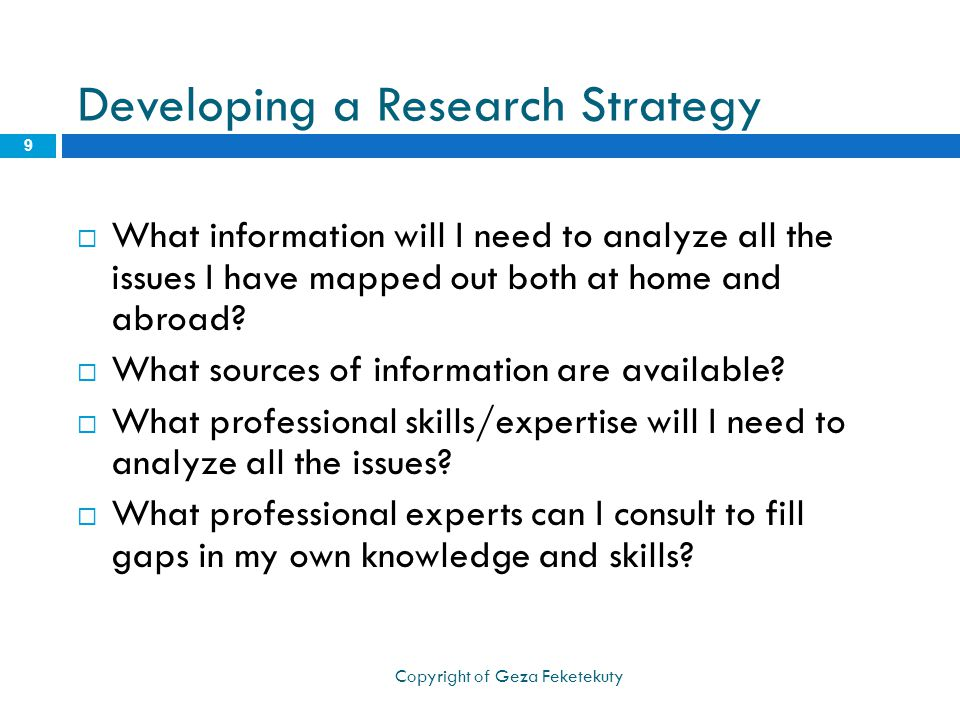 Developing a Research Strategy  What information will I need to analyze all the issues I have mapped out both at home and abroad.