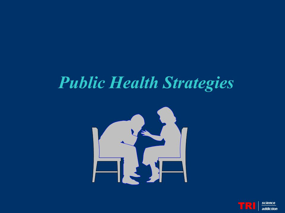 Public Health Strategies TRI science addiction