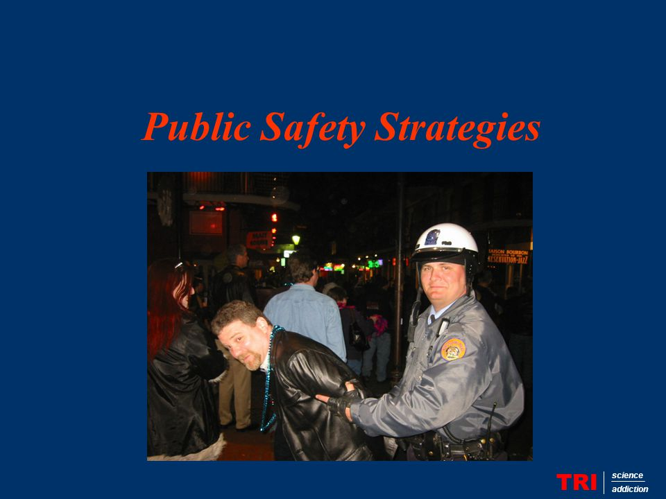 Public Safety Strategies TRI science addiction