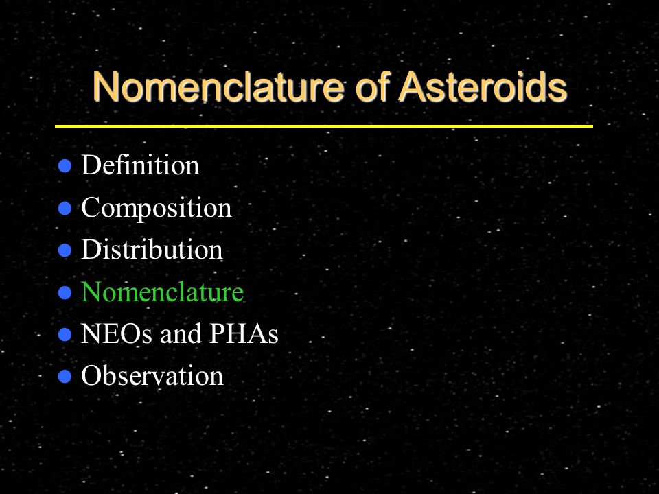 Nomenclature of Asteroids Definition Composition Distribution Nomenclature NEOs and PHAs Observation