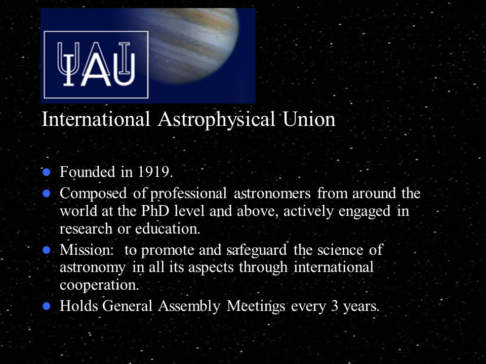 International Astrophysical Union Founded in 1919.