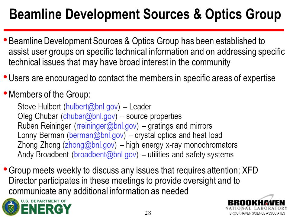 28 BROOKHAVEN SCIENCE ASSOCIATES Beamline Development Sources & Optics Group Beamline Development Sources & Optics Group has been established to assis