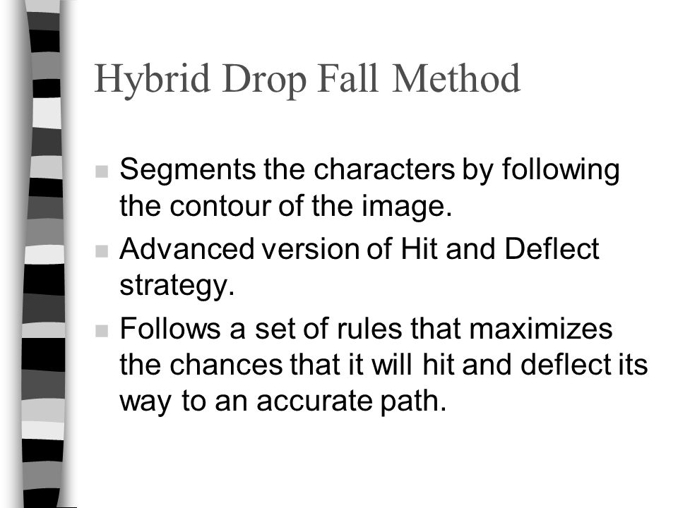 Hybrid Drop Fall Method n Segments the characters by following the contour of the image.
