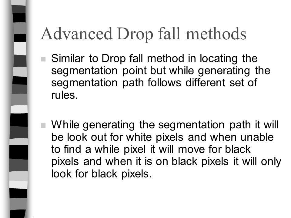 Advanced Drop fall methods n Similar to Drop fall method in locating the segmentation point but while generating the segmentation path follows differe