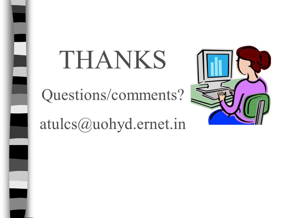 THANKS Questions/comments? atulcs@uohyd.ernet.in