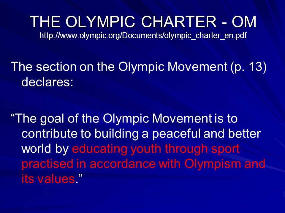 THE OLYMPIC CHARTER - OM THE OLYMPIC CHARTER - OM http://www.olympic.org/Documents/olympic_charter_en.pdf The section on the Olympic Movement (p.