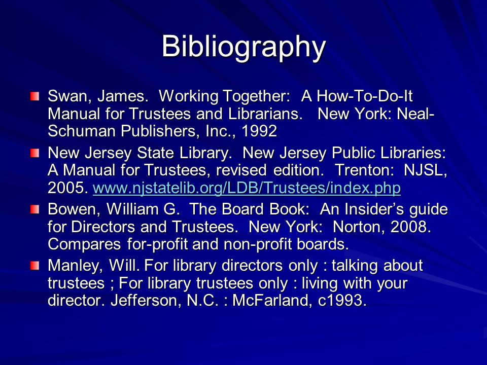 Bibliography Swan, James. Working Together: A How-To-Do-It Manual for Trustees and Librarians.