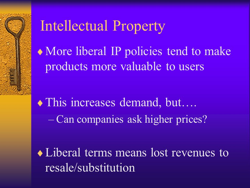 Intellectual Property  More liberal IP policies tend to make products more valuable to users  This increases demand, but….