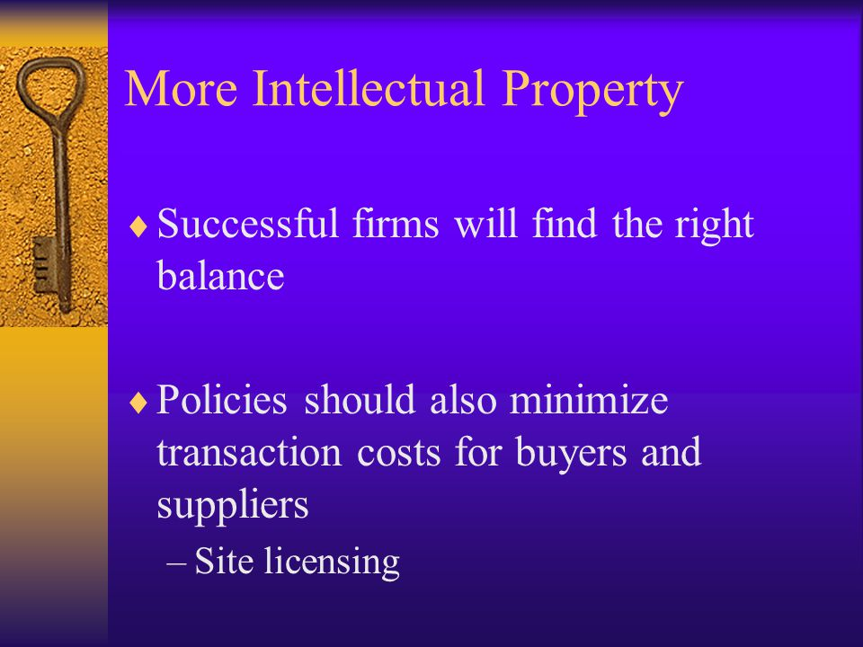 More Intellectual Property  Successful firms will find the right balance  Policies should also minimize transaction costs for buyers and suppliers –Site licensing