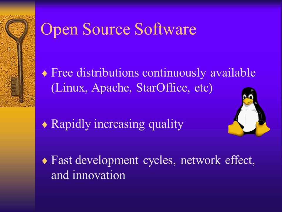 Open Source Software  Free distributions continuously available (Linux, Apache, StarOffice, etc)  Rapidly increasing quality  Fast development cycles, network effect, and innovation