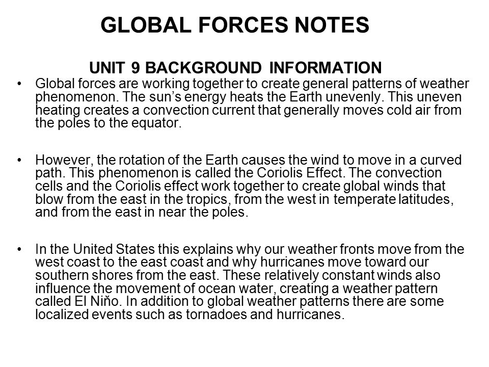 GLOBAL FORCES NOTES UNIT 9 BACKGROUND INFORMATION Global forces are working together to create general patterns of weather phenomenon.