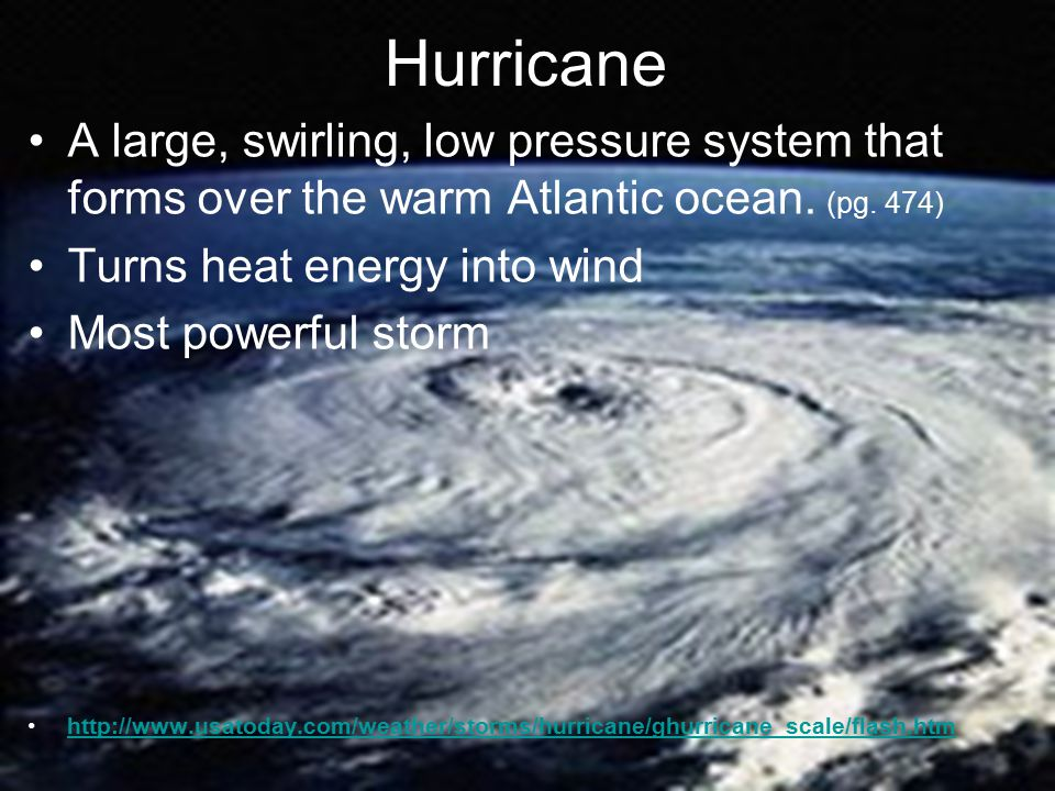 Hurricane A large, swirling, low pressure system that forms over the warm Atlantic ocean.