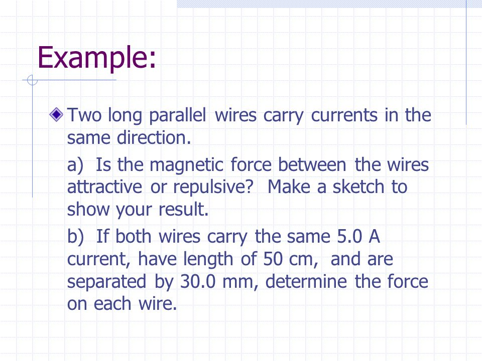 Example: Two long parallel wires carry currents in the same direction.