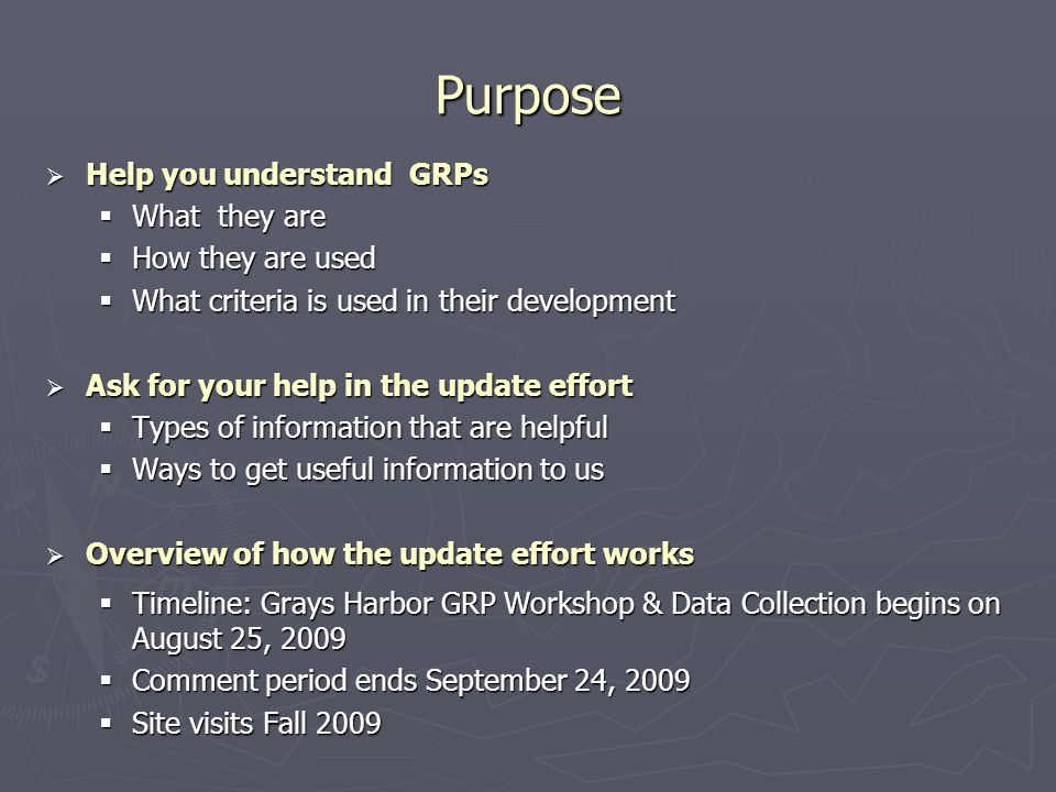 Purpose  Help you understand GRPs  What they are  How they are used  What criteria is used in their development  Ask for your help in the update