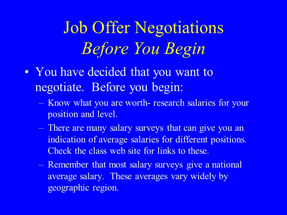 Job Offer Negotiations Before You Begin You have decided that you want to negotiate.