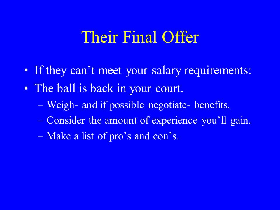 Their Final Offer If they can't meet your salary requirements: The ball is back in your court.