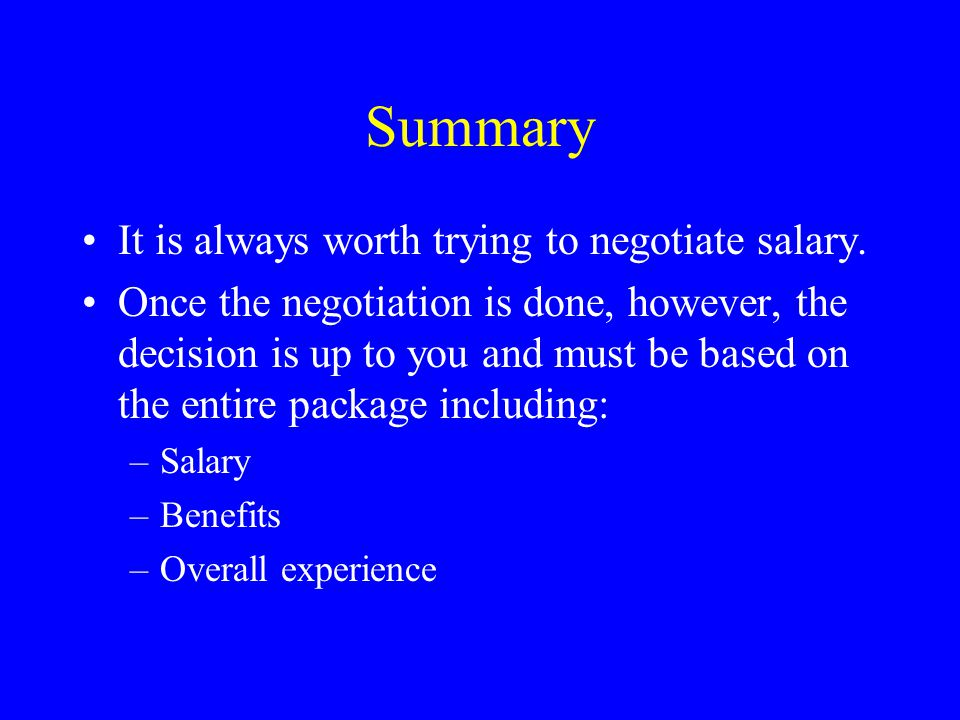 Summary It is always worth trying to negotiate salary.