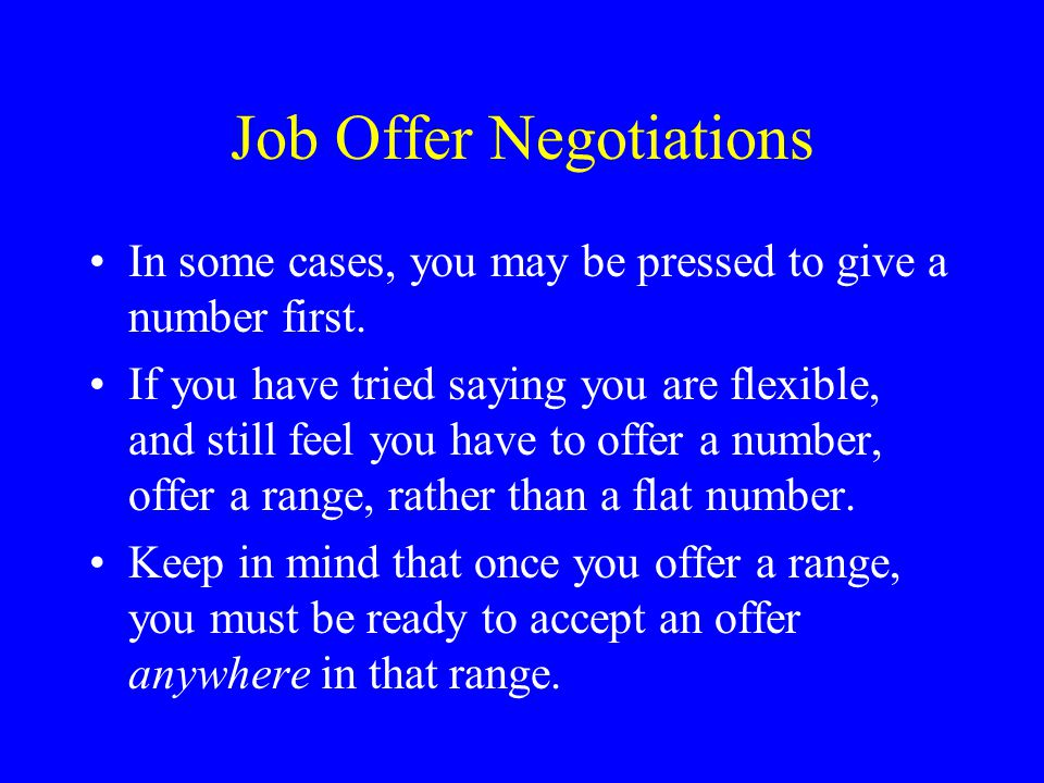 Job Offer Negotiations In some cases, you may be pressed to give a number first.
