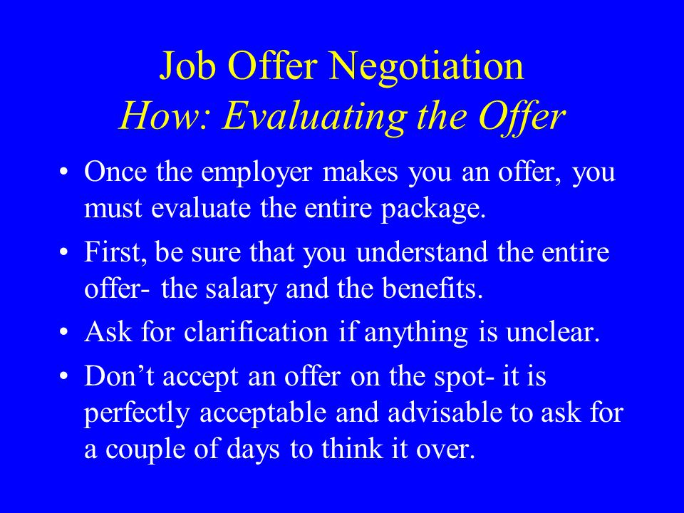 Job Offer Negotiation How: Evaluating the Offer Take some time to review the offer.