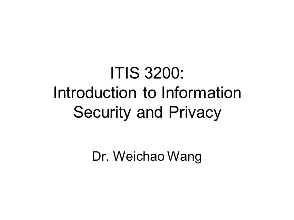 ITIS 3200: Introduction to Information Security and Privacy Dr. Weichao Wang