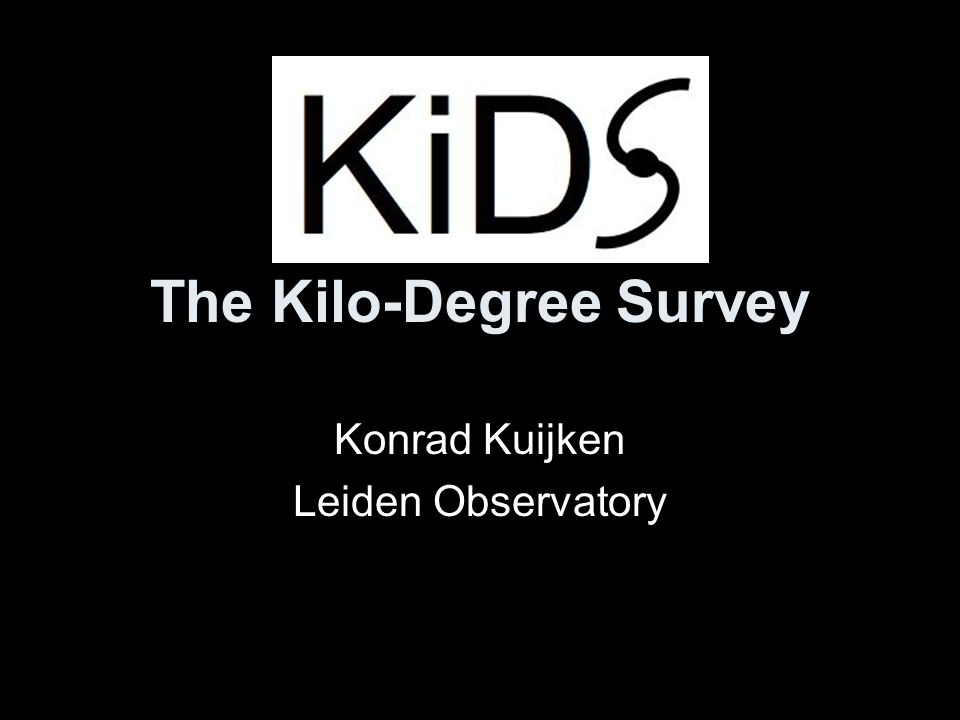 The Kilo-Degree Survey Konrad Kuijken Leiden Observatory