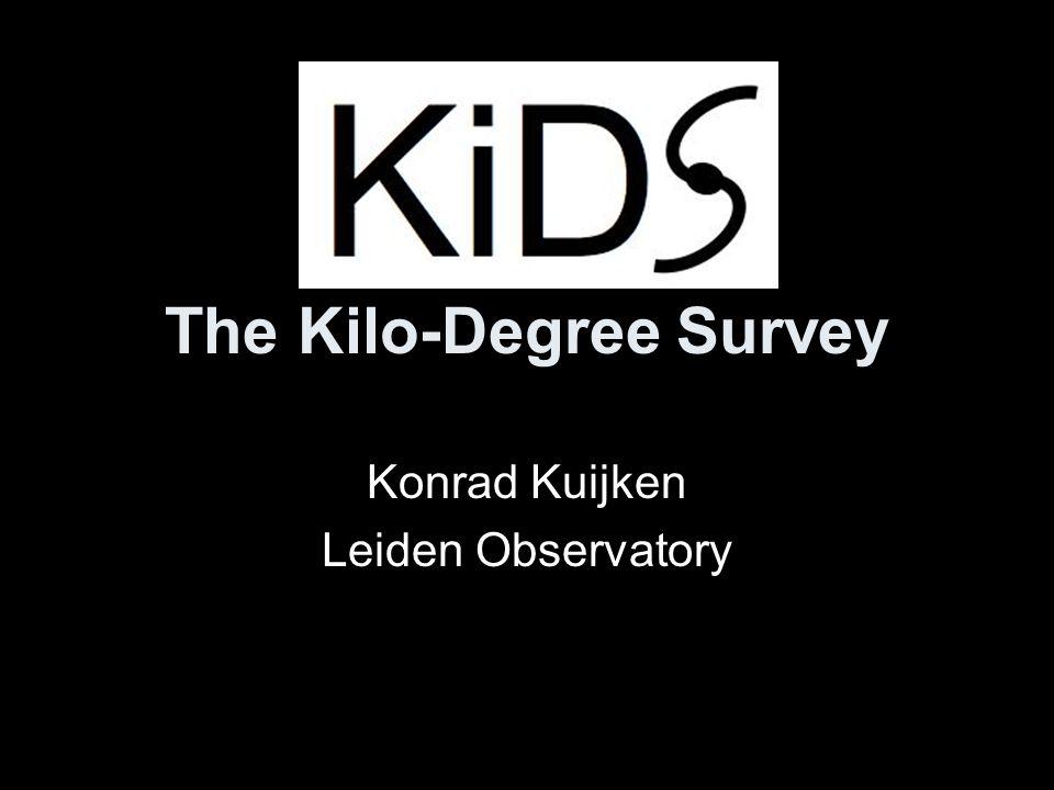 The Kilo-Degree Survey Konrad Kuijken Leiden Observatory