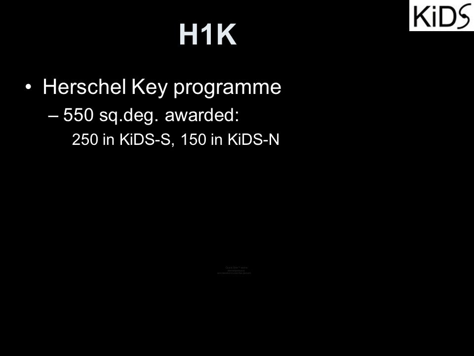 H1K Herschel Key programme –550 sq.deg. awarded: 250 in KiDS-S, 150 in KiDS-N