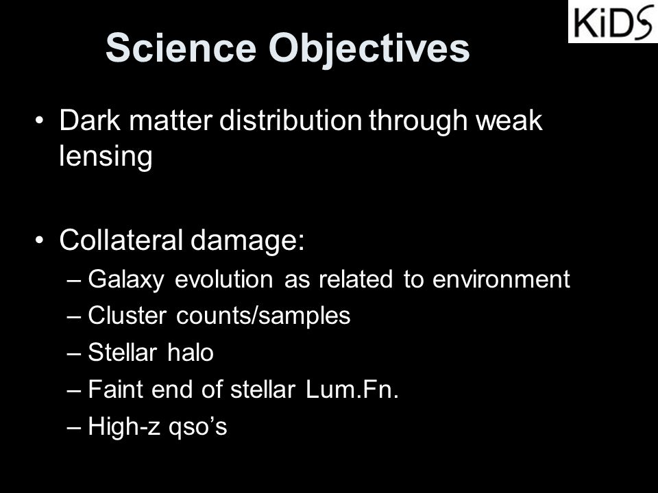 Science Objectives Dark matter distribution through weak lensing Collateral damage: –Galaxy evolution as related to environment –Cluster counts/sample