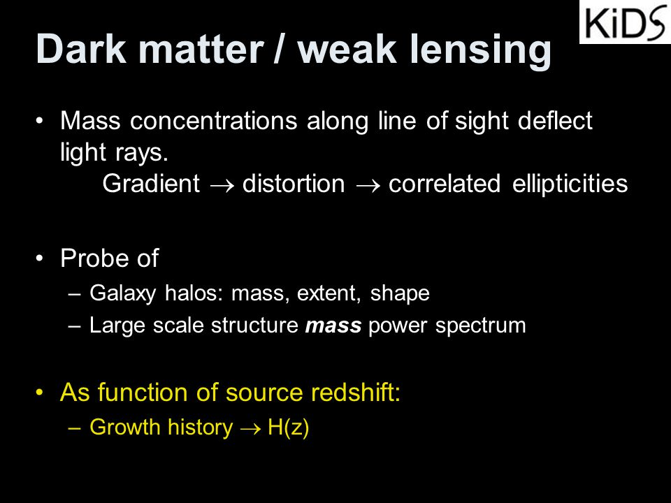 Dark matter / weak lensing Mass concentrations along line of sight deflect light rays. Gradient  distortion  correlated ellipticities Probe of –Gala