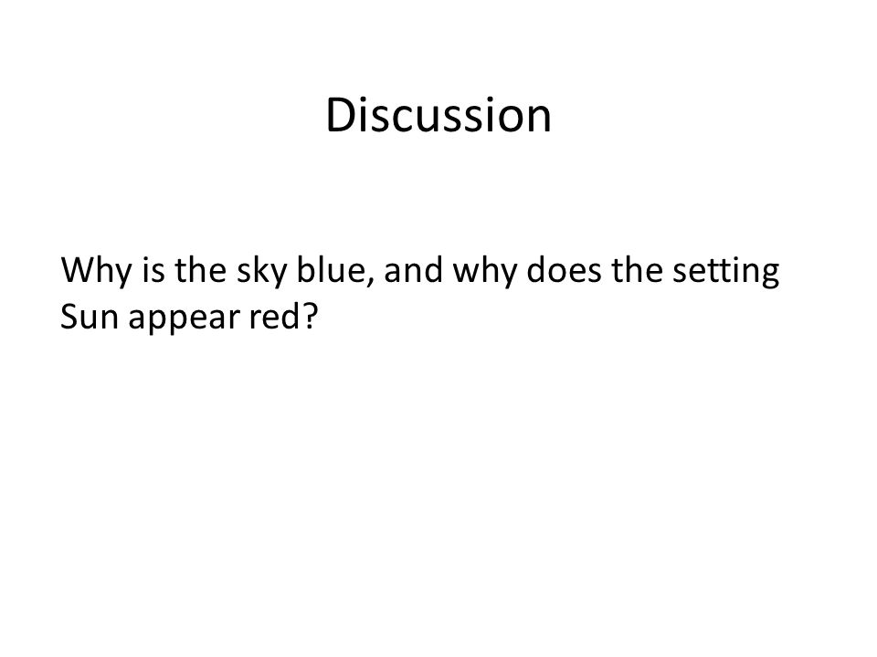 Discussion Why is the sky blue, and why does the setting Sun appear red