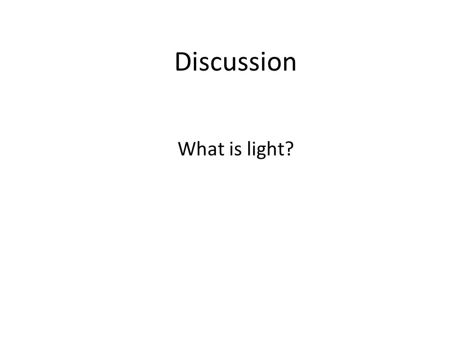 Discussion What is light