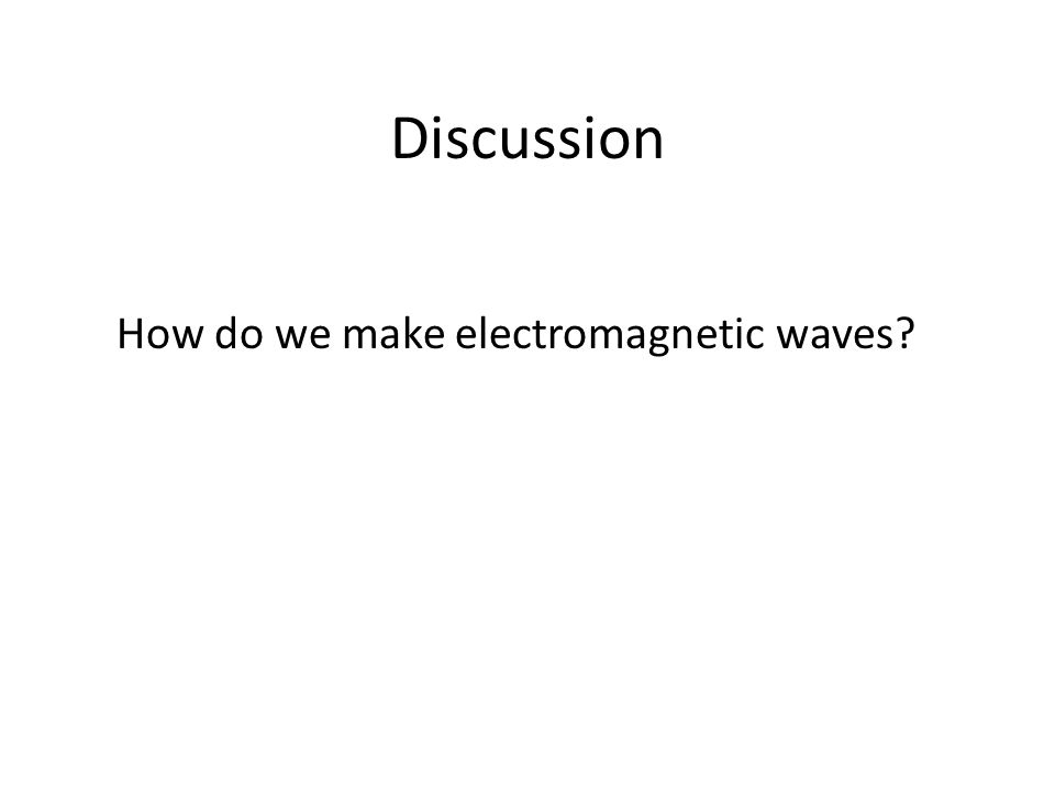 Discussion How do we make electromagnetic waves