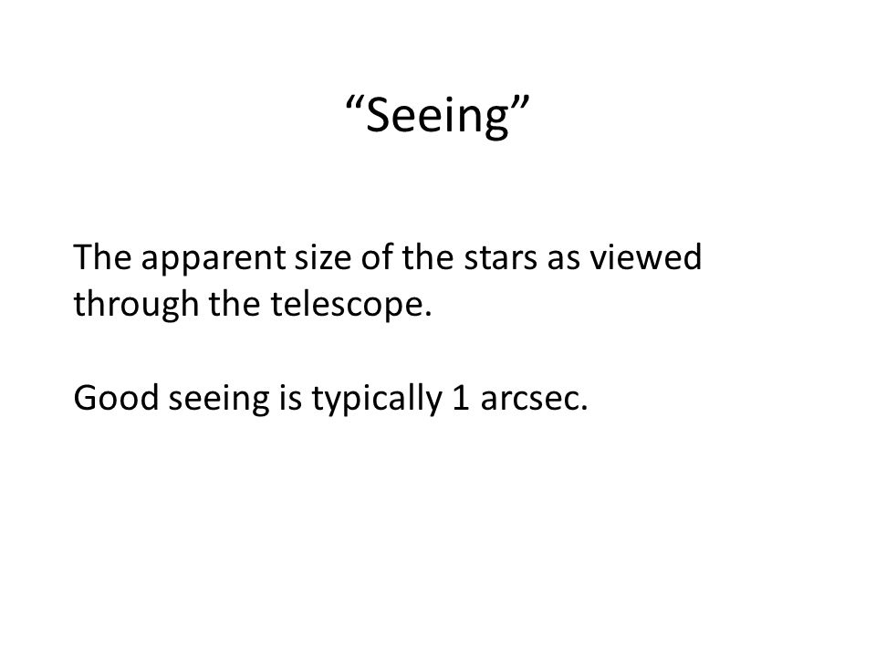 Seeing The apparent size of the stars as viewed through the telescope.