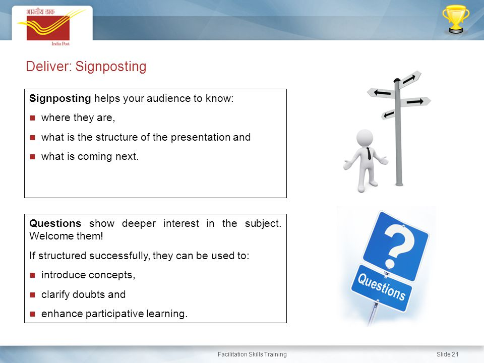 Facilitation Skills Training Slide 21 Deliver: Signposting Signposting helps your audience to know: where they are, what is the structure of the prese