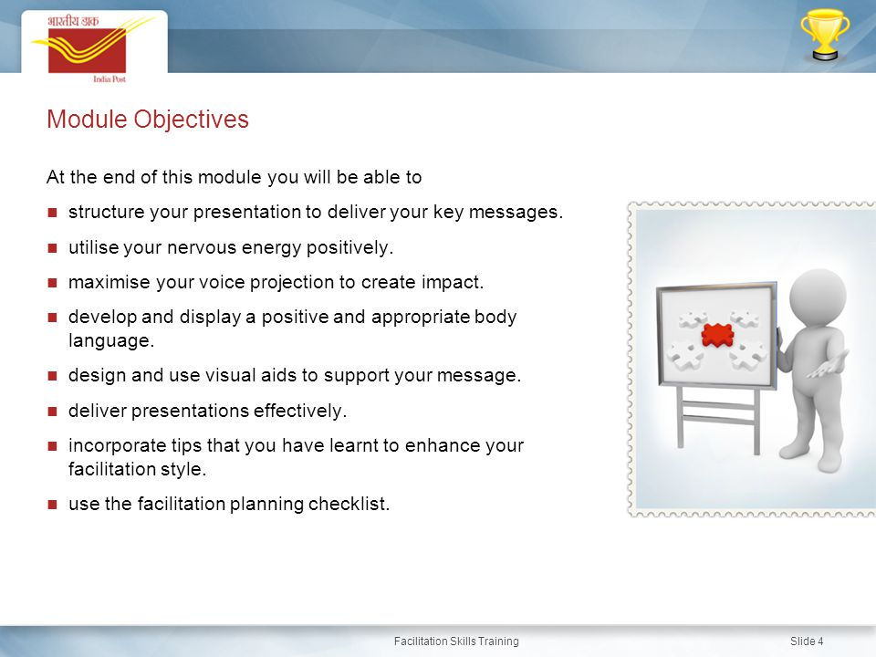 Facilitation Skills Training Slide 4 Module Objectives At the end of this module you will be able to structure your presentation to deliver your key m