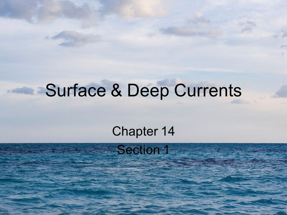 Objectives Review three factors that form surface currents Describe deep currents.