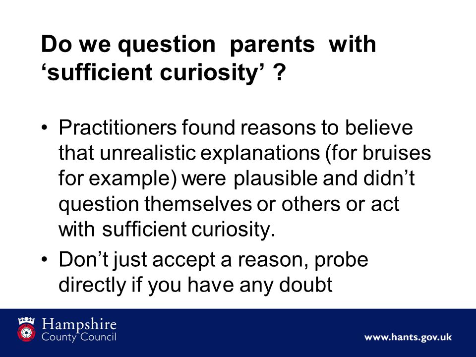 Do we question parents with 'sufficient curiosity' .