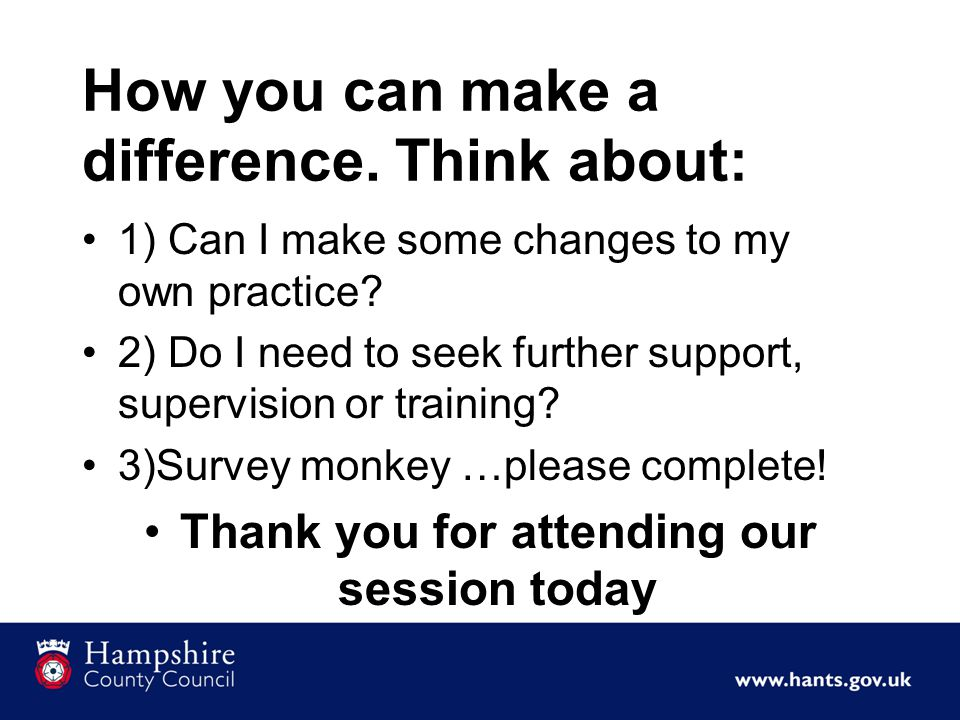 How you can make a difference. Think about: 1) Can I make some changes to my own practice.