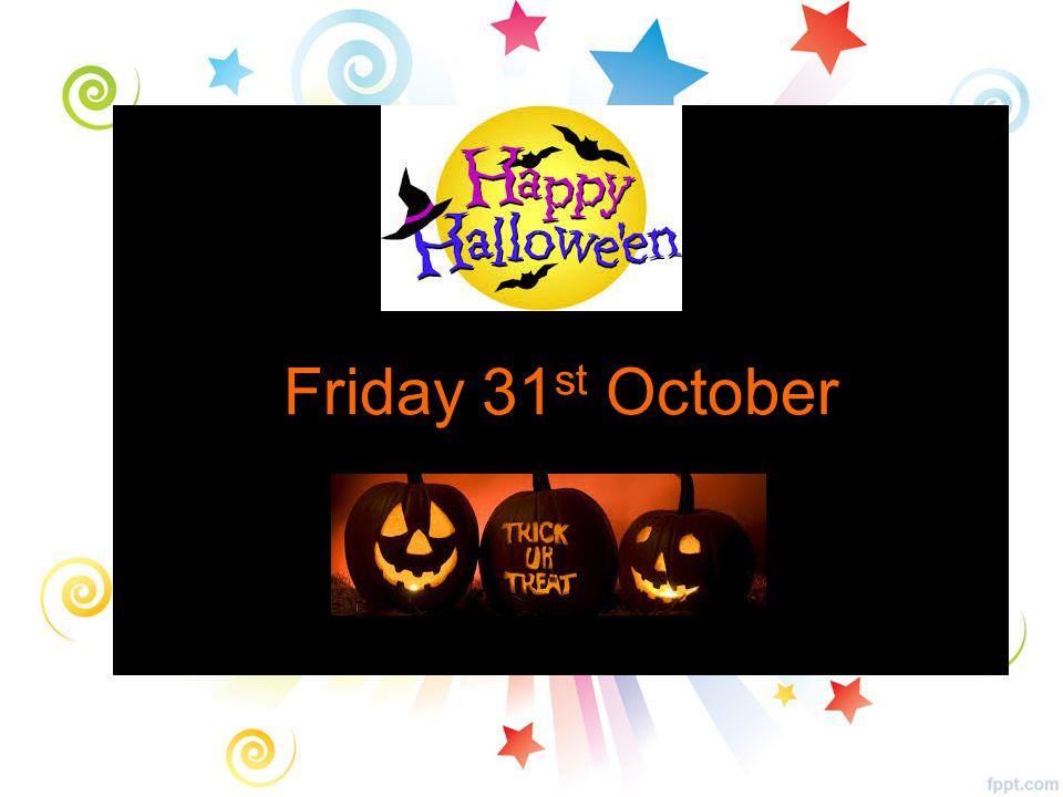 Friday 31 st October