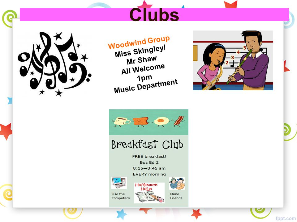 Clubs Woodwind Group Miss Skingley/ Mr Shaw All Welcome 1pm Music Department