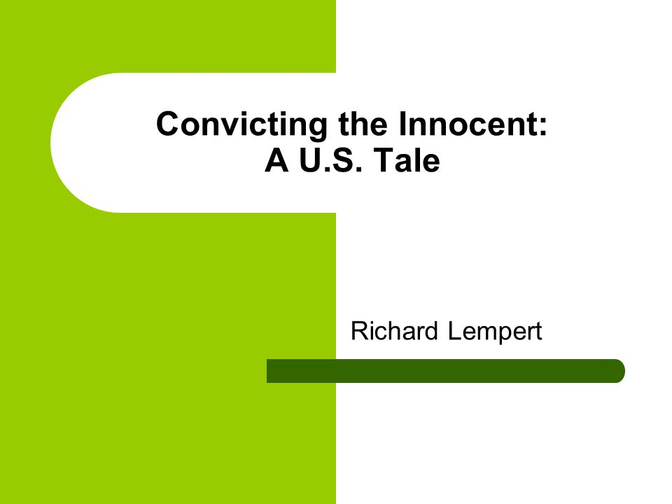 Convicting the Innocent: A U.S. Tale Richard Lempert